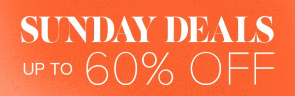 Sunday Deals up to 60% Off