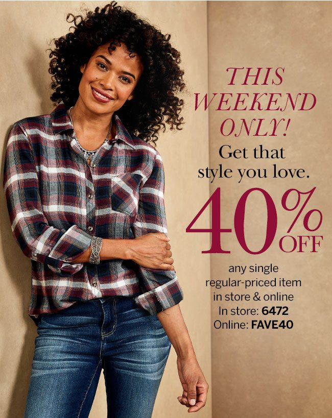 d80b377cbec This Weekend Only! Get that style you love. 40% Off any single regular