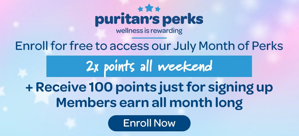 Puritan's Perks - Wellness is rewarding - Enroll for free to access our July Month of Perks - 2x points all weekend. Plus receive 100 points just for signing up. Members earn all month long. Enroll now.
