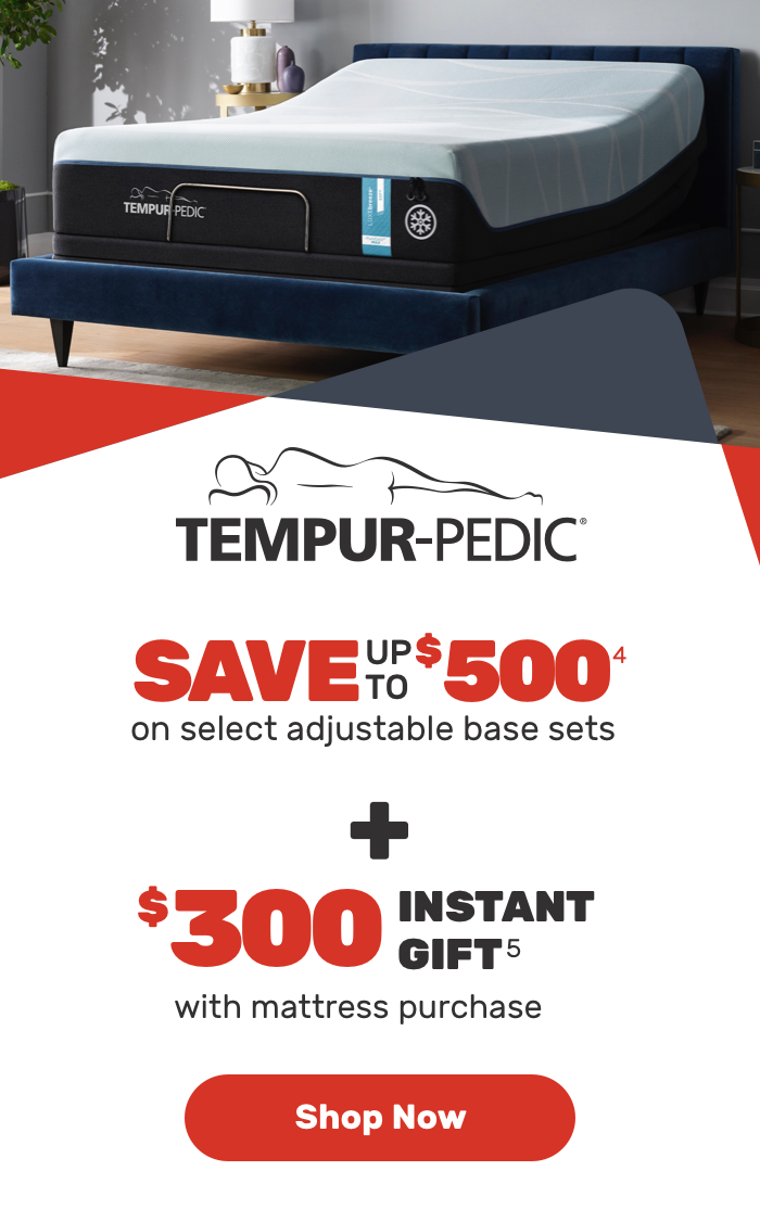 Tempur pedic save upto $500 on select adjustable base sets + $300 Instant gift with mattress purchase-Shop Now