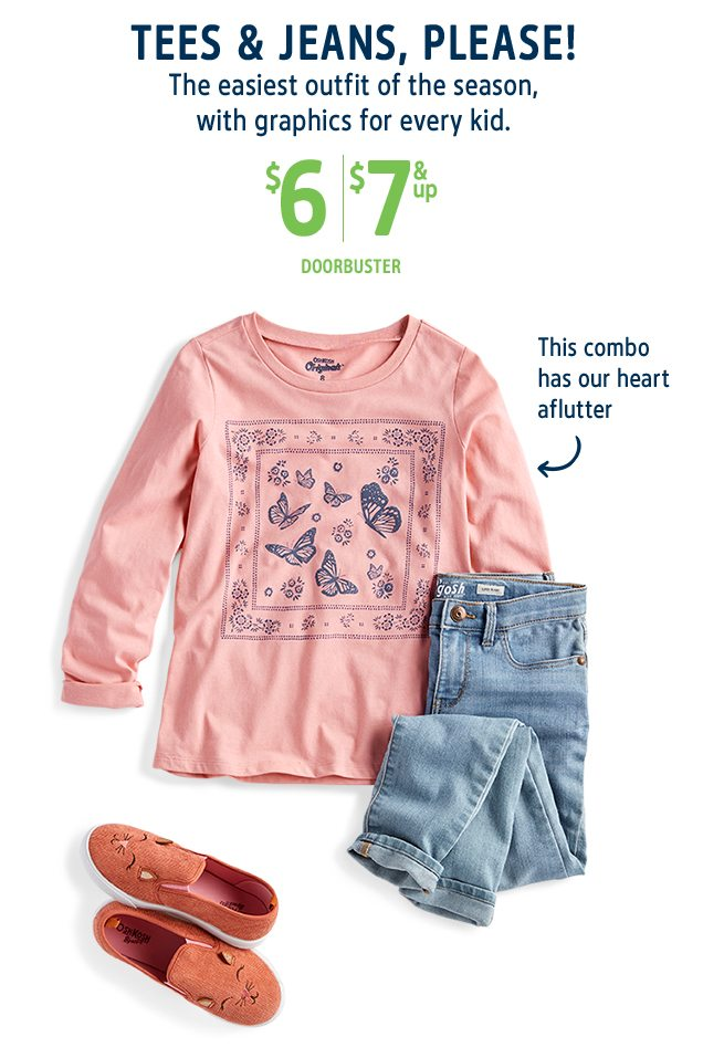 TEES & JEANS, PLEASE! | The easiest outfit of the season, with graphics for every kid. | $6/$7 & up DOORBUSTER | This combo has our heart aflutter