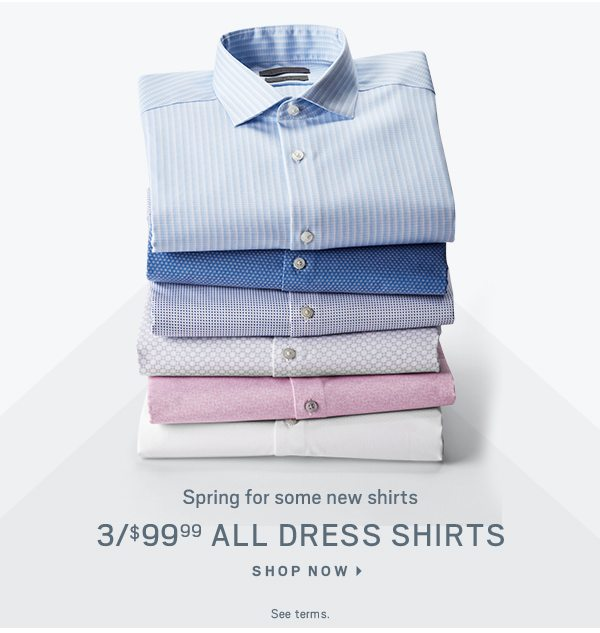 Spring for some new shirts. 3 for $99.99 all dress shirts. See terms. Shop now.
