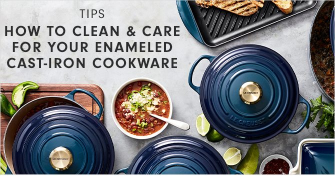 TIPS - HOW TO CLEAN & CARE FOR YOUR ENAMELED CAST-IRON COOKWARE