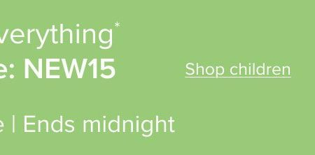 15% off everything* Use code: NEW15 | Online exclusive*Full price items only. Shop children