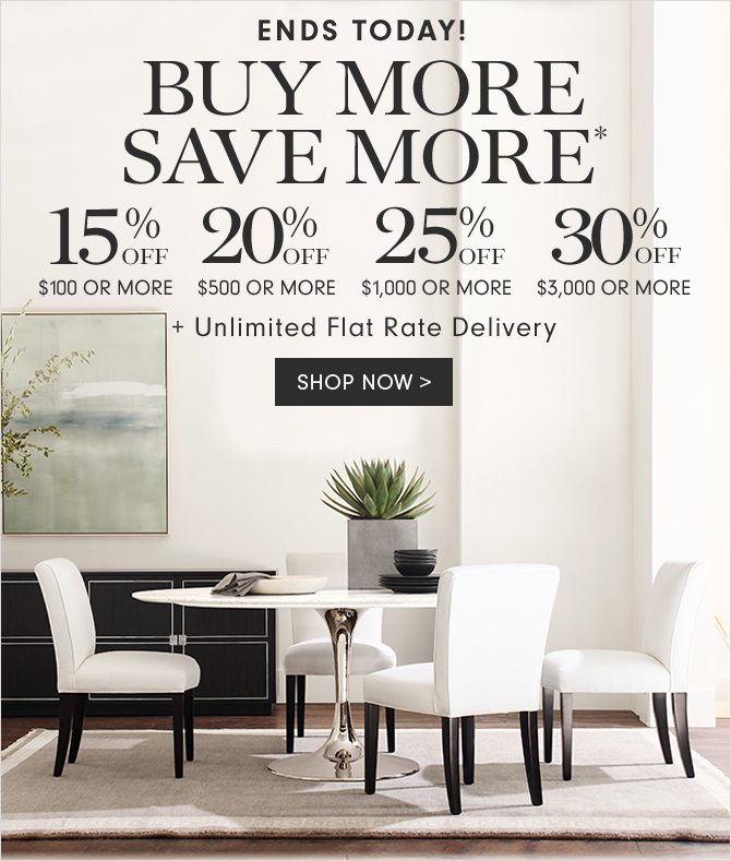 ENDS TODAY! BUY MORE SAVE MORE* - 15% OFF $100 OR MORE - 20% OFF $500 OR MORE - 25% OFF $1,000 OR MORE - 30% OFF $3,000 OR MORE + Unlimited Flat Rate Delivery - SHOP NOW