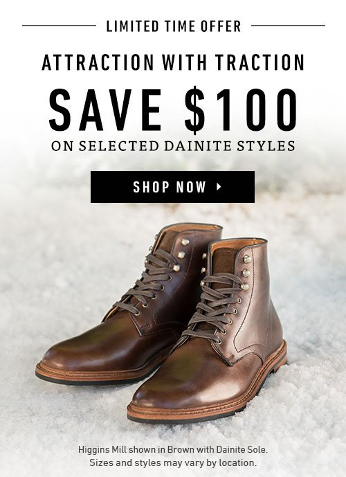 Limited Time Offer. Attraction With Traction. Save $100 On Selected Dainite Styles. Shop Now ▸