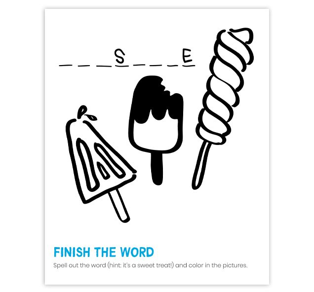 FINISH THE WORD | Spell out the word (hint: it's a sweet treat!) and color in the pictures.
