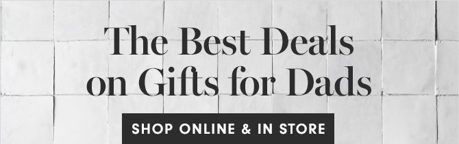 The Best Deals on Gifts for Dads - SHOP ONLINE & IN STORE