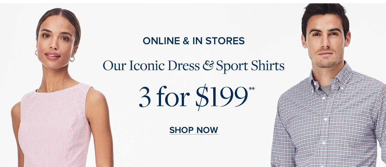 Online & In Stores. Our Iconic Dress & Sport Shirts 3 for $199