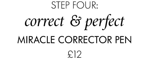 step four: correct & perfect MIRACLE CORRECTOR PEN £12