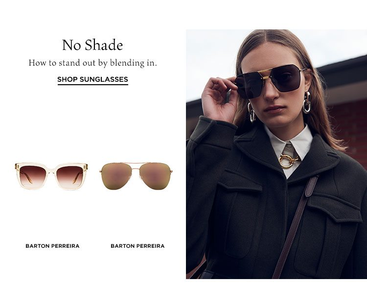 No Shade. How to stand out by blending in. Shop Sunglasses