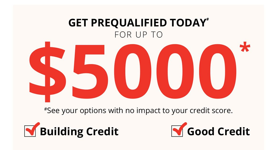 GET PREQUALIFIED TODAY# FOR UP TO $5000* | #See your options with no impact to your credit score. | Building Credit | Good Credit