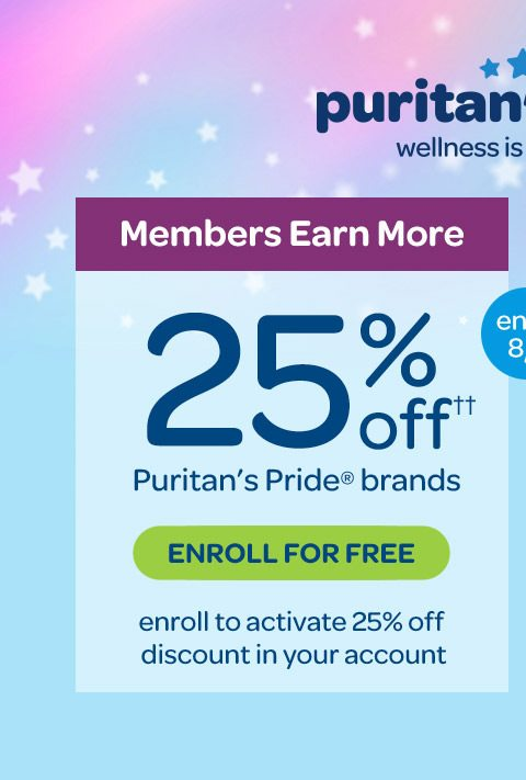 Puritan's Perks - Wellness is rewarding. Members earn more, 25% off†† Puritan's Pride® brands. Enroll to activate 25% off discount in your accounts. Enroll for free. Ends 8/4.