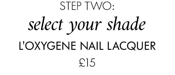 step two: select your shade L'Oxygene Nail Lacquer £15
