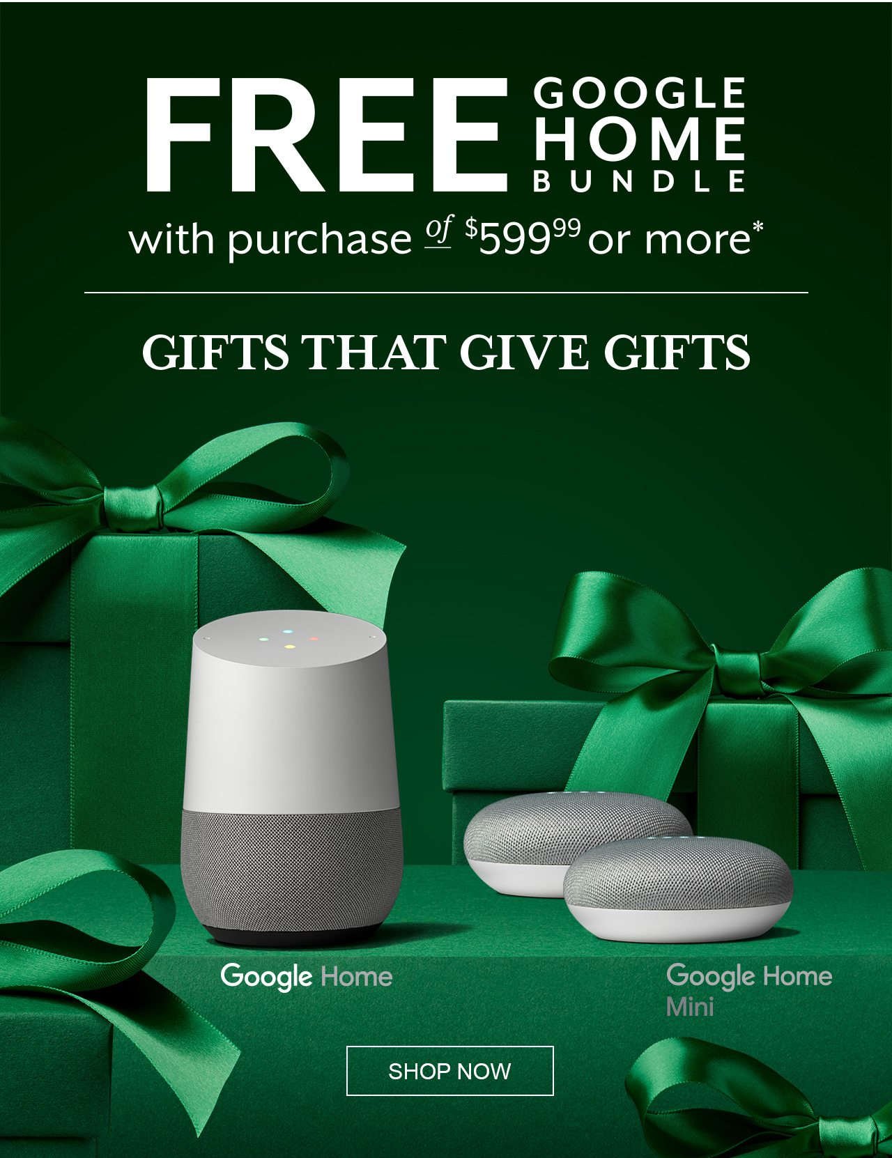 ef0df8463 Okay, Google, show me a great deal! Now through December 24th, you can take  home a Google Home bundle with your purchase of $599.99 or more.