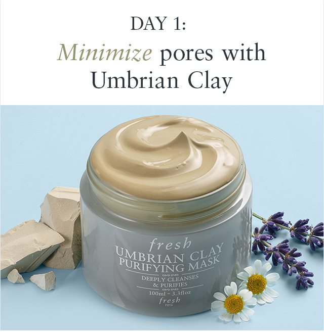 DAY 1: Minimize pores with Umbrian Clay