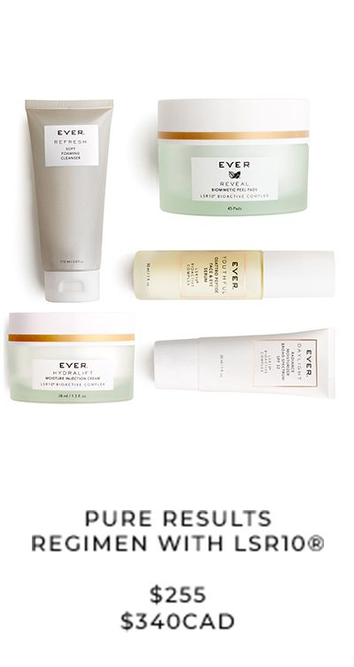 PURE RESULTS REGIMEN with LSR10® $255 / $340CAD