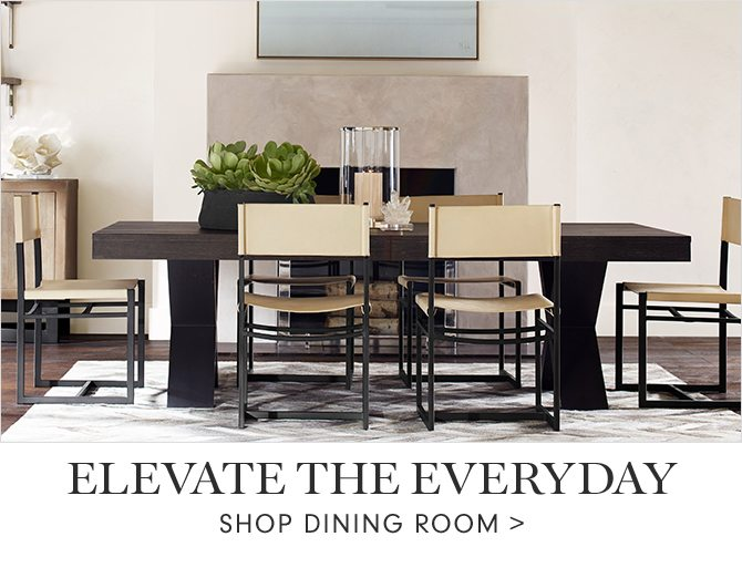 ELEVATE THE EVERYDAY - SHOP DINING ROOM