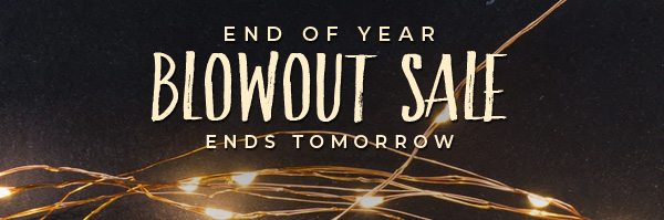 Blowout Sale. Ends Tomorrow!