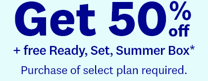 Get 50% off | + free Ready, Set, Summer Box* | Purchase of select plan required.