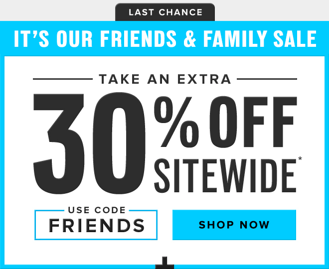 Last Chance: Take an Extra 30% Off* Sitewide // Use Code: FRIEND30 - Shop Now