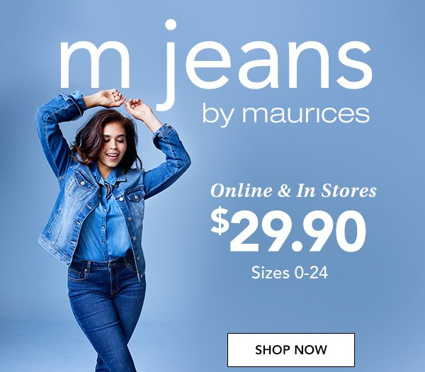 m jeans by maurices. Online and in stores. $29.90 sizes 0-24. SHOP NOW.
