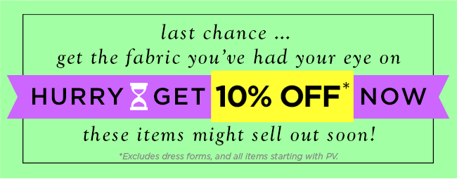 Last chance... get the fabric you've had your eye on.