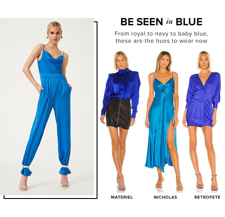 Be Seen in Blue. From royal to navy to baby blue, these are the hues to wear now. SHOP BLUE.