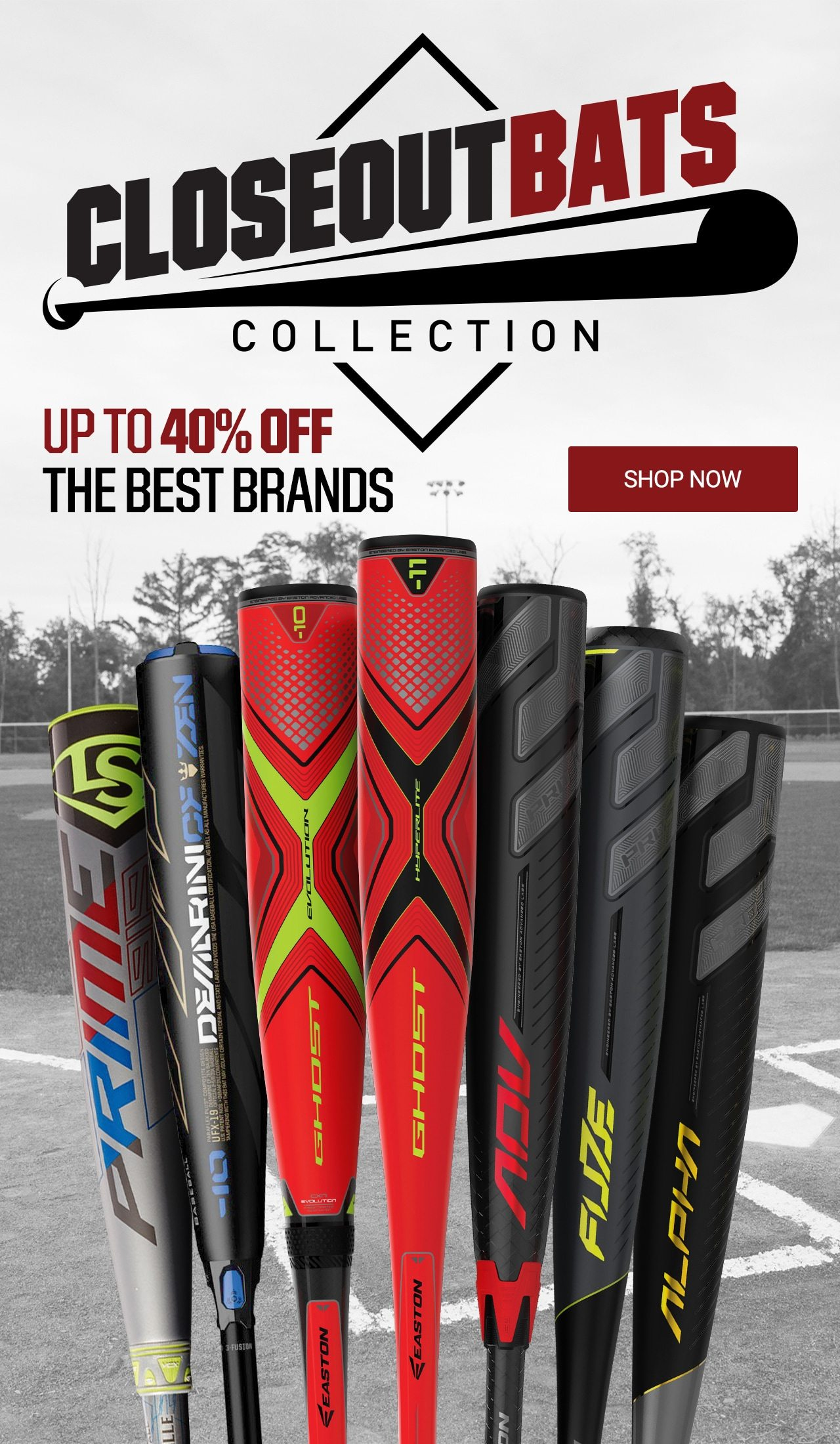 CLOSEOUT BAT COLLECTION UP TO 40% OFF THE BEST BRANDS | SHOP NOW