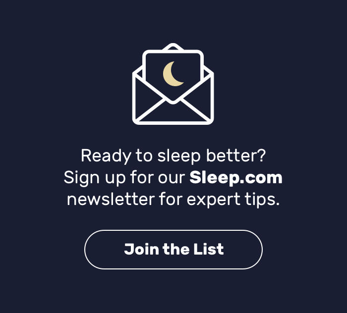 Ready to sleep better? Sign up for our Sleep.com newsletter for expert tips.