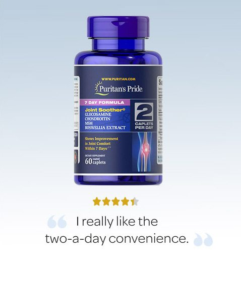 """7 Day Formula Joint Soother® Glucosamine, Chondroitin, MSM & Boswellia - """"I really like the two-a-day convenience."""""""