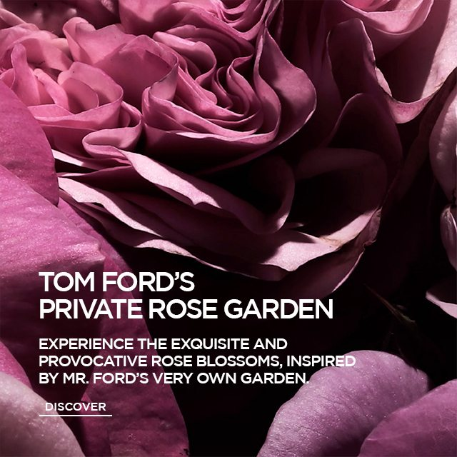 TOM FORD'S PRIVATE ROSE GARDEN. DISCOVER.