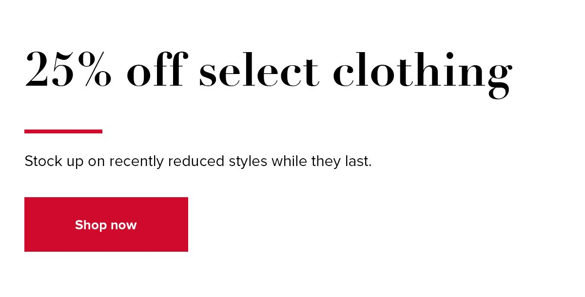 Shop 25% off select clothing