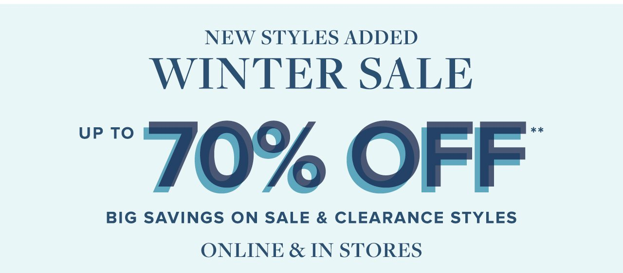 New Styles Added Winter Sale Up To 70% Off Big Savings On Sale and Clearance Styles Online and In Stores