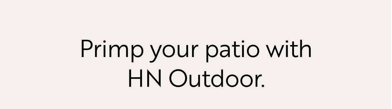 Primp your patio with HN Outdoor.