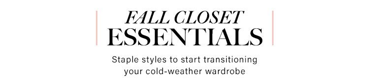 Fall Closet Essentials: Staple styles to start transitioning your cold-weather wardrobe - Shop Now