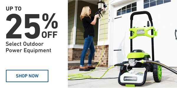 Up to 25 percent off Select Outdoor Power Equipment.