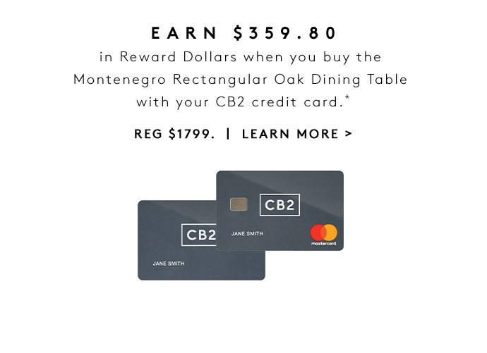 EARN $359.80 in Reward Dollars when you buy the Montenegro Rectangular Oak Dining Table with your CB2 credit card.* REG $1799