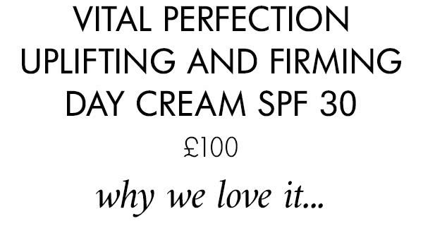 VITAL PERFECTION UPLIFTING AND FIRMING DAY CREAM SPF 30 £100 why we love it...