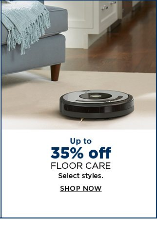 up to 35% off floor care. select styles. shop now.