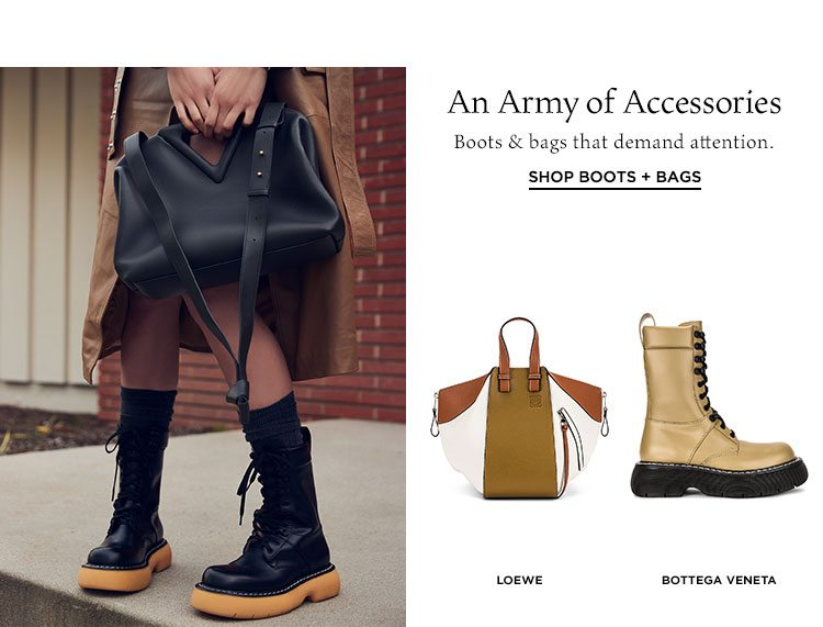 An Army of Accessories. Boots & bags that demand attention. Shop Boots + Bags