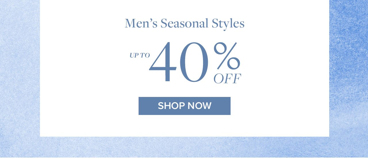 Men's Seasonal Styles Up To 40% Off Shop Now