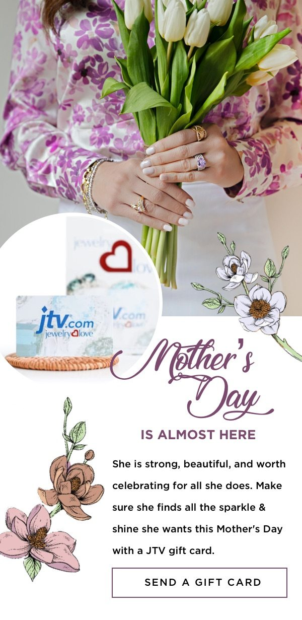 Make sure she finds all the sparkle & shine she wants this Mother's Day with a JTV gift card.