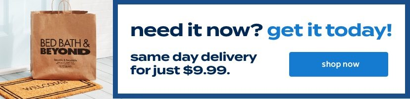 need it now? get it today! same day delivery for just $9.99 shop now