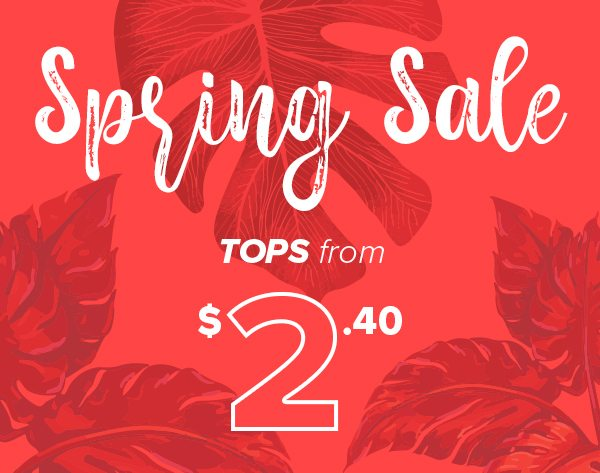 Spring Sale Tops from $2.40