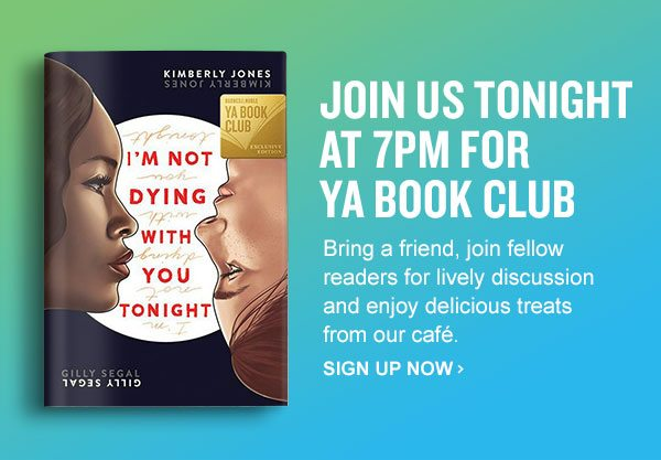 JOIN US TONIGHT AT 7PM FOR YA BOOK CLUB. Bring a friend, join fellow readers for lively discussion and enjoy delicious treats from our café. SIGN UP NOW