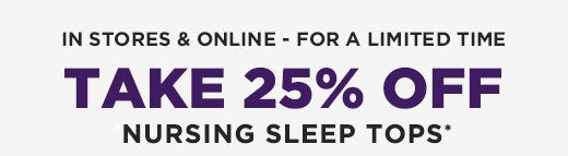 Take 25% OFF Nursing Sleep Tops - online and in stores for a limited time