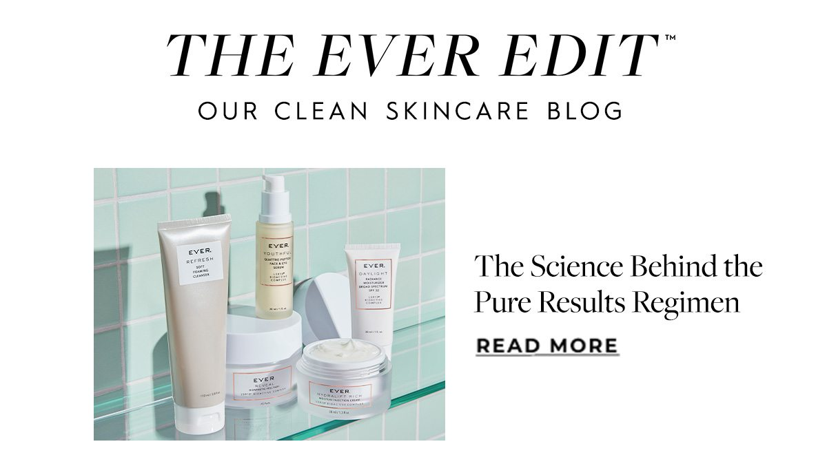 Ever Edit - read the latest about skincare!