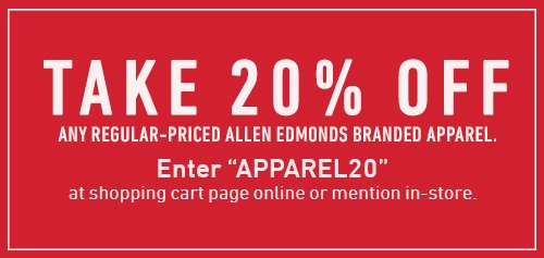 Take 20% Off Any Regular-Priced Allen Edmonds Branded Apparel. Enter 'APPAREL20' at shopping cart page online or mention in-store.