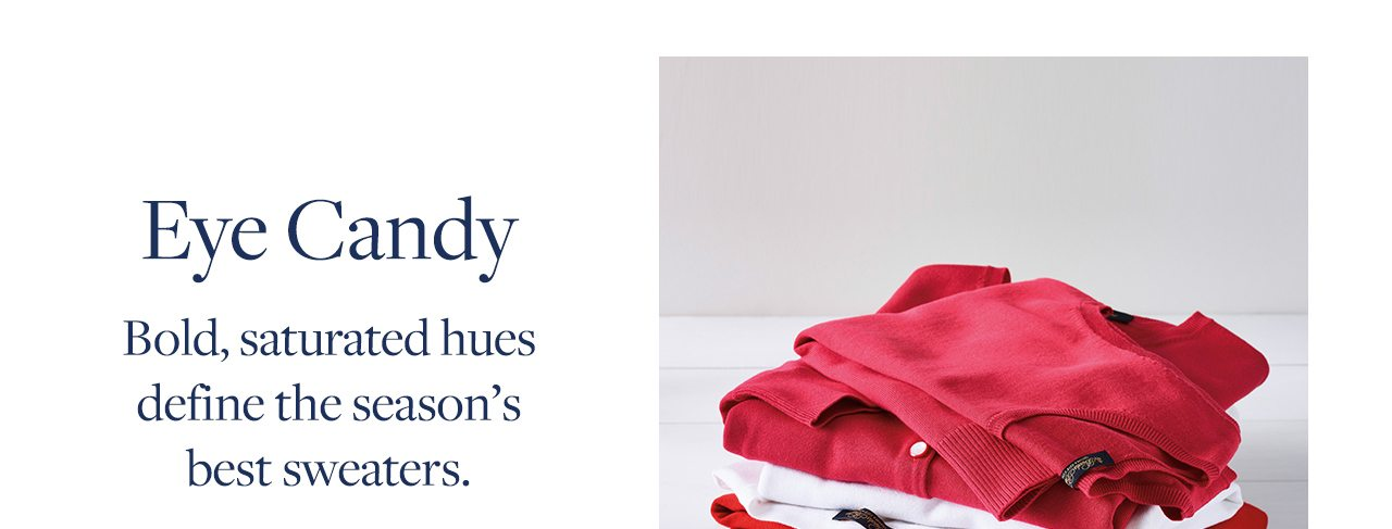 Eye Candy Bold, saturated hues define the season's best sweaters.